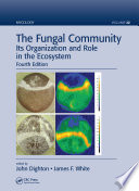 The Fungal Community  : Its Organization and Role in the Ecosystem, Fourth Edition