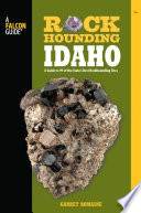 """Rockhounding Idaho: A Guide to 99 of the State's Best Rockhounding Sites"" by Garret Romaine"