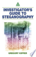 Investigator's Guide to Steganography