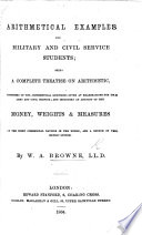 Arithmetical Examples for Military, and Civil Service Students; being a complete treatise on arithmetic, etc