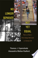"""""""No Longer Separate, Not Yet Equal: Race and Class in Elite College Admission and Campus Life"""" by Thomas J. Espenshade, Alexandria Walton Radford"""