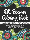Ok Boomer Coloring Book Swear Edition For Adults A Totally Relatable Hilarious Curse Word Color Book For Baby Boomers Millennials