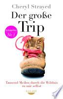 Der große Trip  : Tausend Meilen durch die Wildnis zu mir selbst