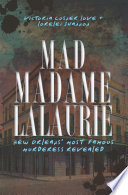 Mad Madame LaLaurie  : New Orleans' Most Famous Murderess Revealed