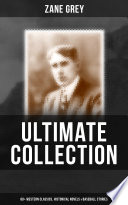 ZANE GREY Ultimate Collection: 60+ Western Classics, Historical Novels & Baseball Stories