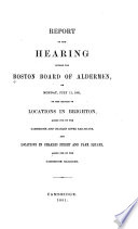 Report Of The Hearing Before The Boston Board Of Aldermen On Monday July 11 1881