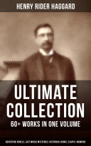 H. RIDER HAGGARD Ultimate Collection: 60+ Works in One Volume - Adventure Novels, Lost World Mysteries, Historical Books, Essays & Memoirs Pdf/ePub eBook