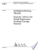 International Trade Experts Advice For Small Businesses Seeking Foreign Patents Report To Congressional Requesters Book PDF