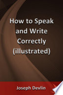 How to Speak and Write Correctly (illustrated)