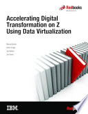 Accelerating Digital Transformation on Z Using Data Virtualization