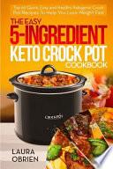 The Easy 5-Ingredient Keto Crock Pot Cookbook