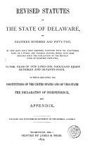 Revised Statutes of the State of Delaware  of Eighteen Hundred and Fifty two  as They Have Since Been Amended