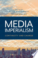 """Media Imperialism: Continuity and Change"" by Oliver Boyd-Barrett, Tanner Mirrlees"