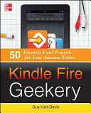 Kindle Fire Geekery  50 Insanely Cool Projects for Your Amazon Tablet