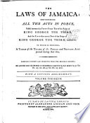 The Laws of Jamaica  Comprehending All the Acts in Force  Passed Between the Thirty second Year of the Reign of King Charles the Second  and the  eleventh  Year of the Reign of  King George the Fourth   Inclusive  1681 1830