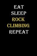 Eat  Sleep  Rock Climbing  Repeat Journal