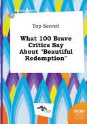 Top Secret  What 100 Brave Critics Say about Beautiful Redemption
