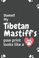 Damn!! My Tibetan Mastiff's Paw Print Looks Like a