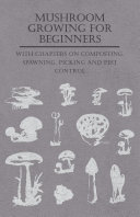 Mushroom Growing for Beginners   With Chapters on Composting  Spawning  Picking and Pest Control