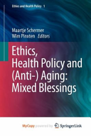 Ethics Health Policy And Anti Aging Mixed Blessings