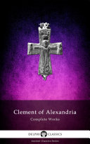 Delphi Complete Works of Clement of Alexandria (Illustrated)