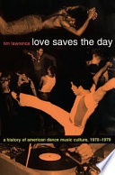 """""""Love Saves the Day: A History of American Dance Music Culture, 1970-1979"""" by Tim Lawrence"""