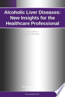 Alcoholic Liver Diseases  New Insights for the Healthcare Professional  2011 Edition