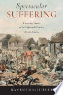 Spectacular Suffering  : Witnessing Slavery in the Eighteenth-Century British Atlantic