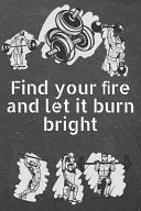 Find Your fire and Let it Burn Bright