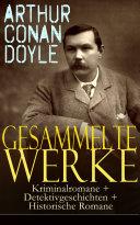 Gesammelte Werke: Kriminalromane + Detektivgeschichten + Historische Romane (52 Titel in einem Buch - Vollständige deutsche Ausgaben)