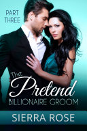 The Pretend Billionaire Groom - Part 3