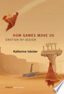 """How Games Move Us: Emotion by Design"" by Katherine Isbister"