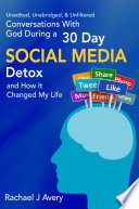 Conversations With God During A 30 Day Social Media Detox And How It Changed My Life Unedited Unabridged Amp Unfiltered Book PDF
