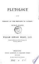 Plutology   Or  The Theory of the Efforts to Satisfy Human Wants