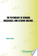 The Psychology of Genocide  Massacres  and Extreme Violence  Why Normal People Come to Commit Atrocities