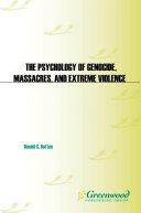 The Psychology of Genocide, Massacres, and Extreme Violence: Why Normal People Come to Commit Atrocities