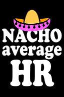 Nacho Average HR