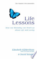 """Life Lessons: How Our Mortality Can Teach Us About Life And Living"" by Elisabeth Kubler-Ross, David Kessler"