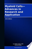 Myeloid Cells Advances In Research And Application 2012 Edition