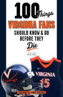100 Things Virginia Fans Should Know and Do Before They Die
