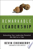"""Remarkable Leadership: Unleashing Your Leadership Potential One Skill at a Time"" by Kevin Eikenberry"