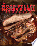 The Wood Pellet Smoker and Grill Cookbook