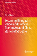 Becoming Bilingual in School and Home in Tibetan Areas of China  Stories of Struggle