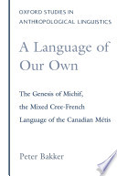 A Language Of Our Own The Genesis Of Michif The Mixed Cree French Language Of The Canadian Metis