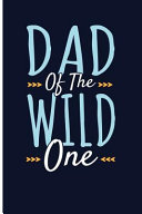 Dad of the Wild One: Father's Day Blank Lined Journal Notebook