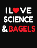 I Love Science   Bagels