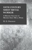 XXth Century Sheet Metal Worker   A Modern Treatise on Modern Sheet Metal Work