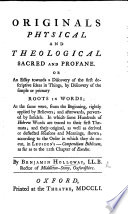Originals physical and theological  sacred and profane  or an essay towards a discovery of the first descriptive ideas in things  by discovery of the simple or primary roots in words  etc Book