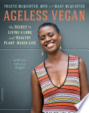 """Ageless Vegan: The Secret to Living a Long and Healthy Plant-Based Life"" by Tracye McQuirter, Mary McQuirter"