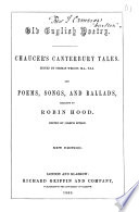 Chaucer s Canterbury Tales  Edited by Thomas Wright     and Poems  songs and ballads  relating to Robin Hood  edited by Joseph Ritson  New edition